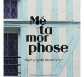 MÉTAMORPHOSE - Troyes à l'Aube du XXIe siècle