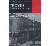 TROYES, RACINES DE NOTRE TEMPS - Jadis, Troyes et l'Aube (2e partie)