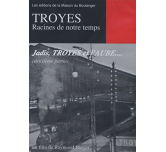 Troyes, Racines de notre temps