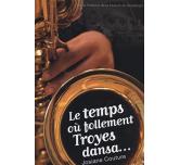 Le temps où follement Troyes dansa...