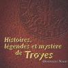Histoires, légendes et mystère de Troyes