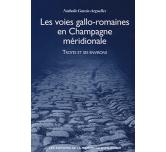 LES VOIES GALLO-ROMAINES EN CHAMPAGNE MÉRIDIONALE - Troyes et ses environs