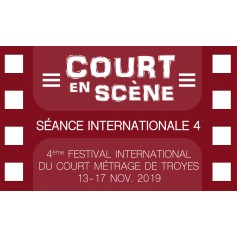 SÉANCE DE COURTS MÉTRAGES - INTERNATIONALE 4