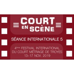 SÉANCE DE COURTS MÉTRAGES - INTERNATIONALE 5